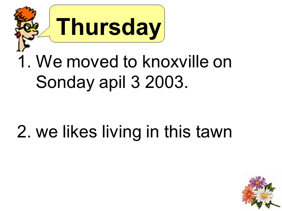 Thursday 1.We moved to knoxville on Sonday apil 3 2003. 2.we likes living in this tawn