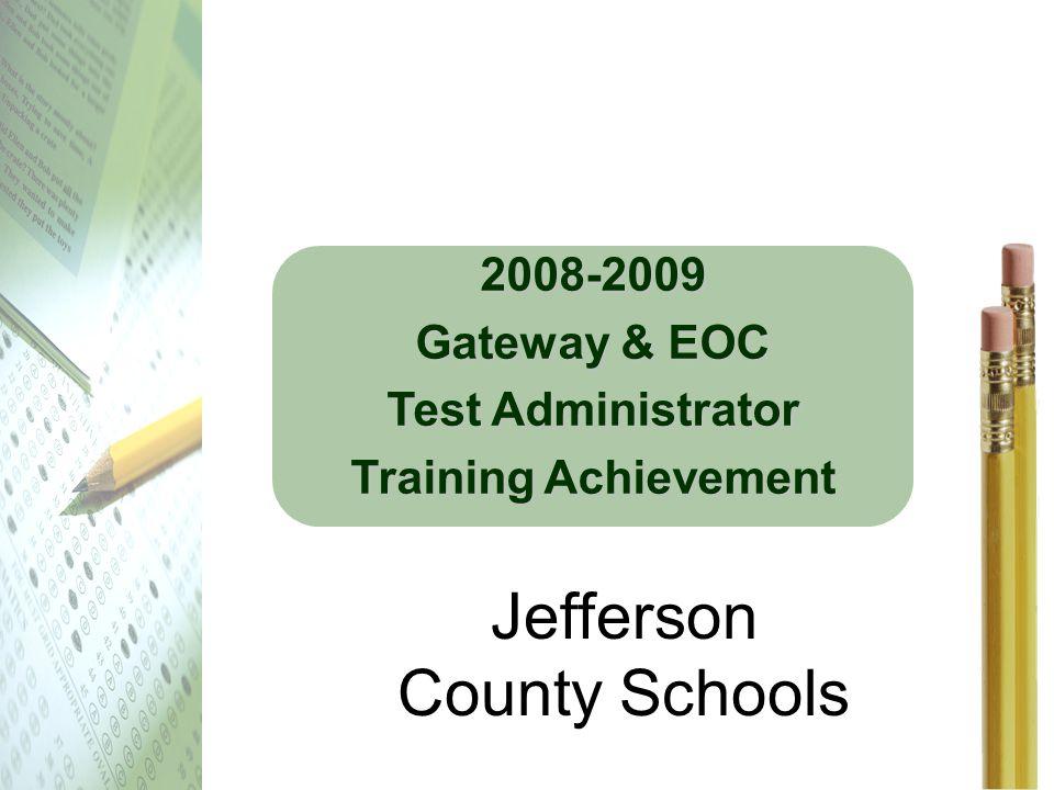 2008-2009 Gateway & EOC Test Administrator Training Achievement Jefferson County Schools