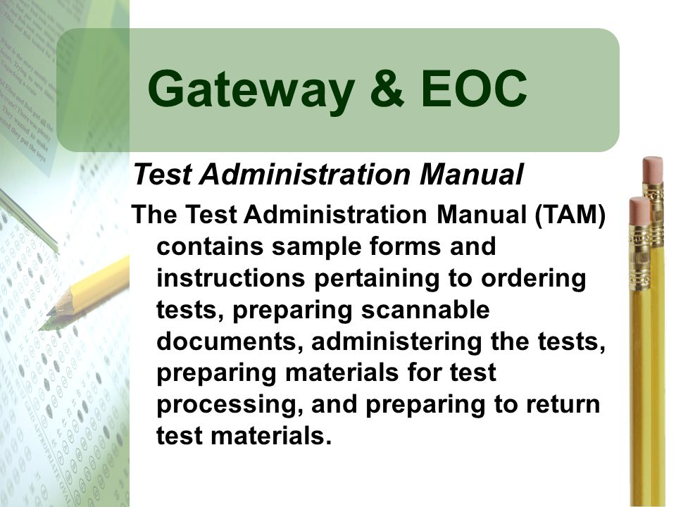 Gateway & EOC Test Administration Manual The Test Administration Manual (TAM) contains sample forms and instructions pertaining to ordering tests, pre