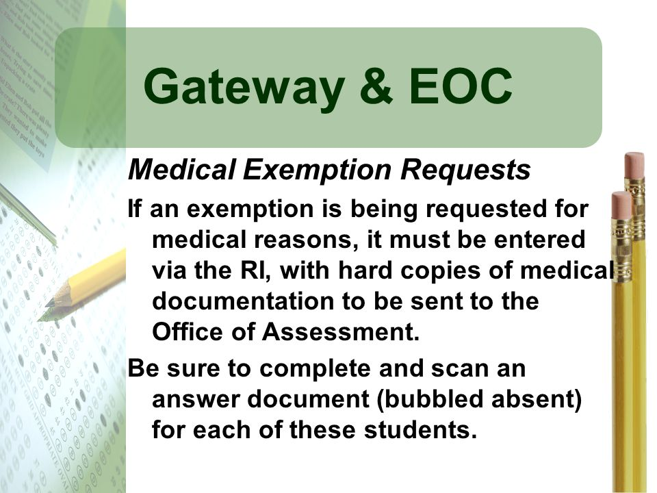 Gateway & EOC Medical Exemption Requests If an exemption is being requested for medical reasons, it must be entered via the RI, with hard copies of me