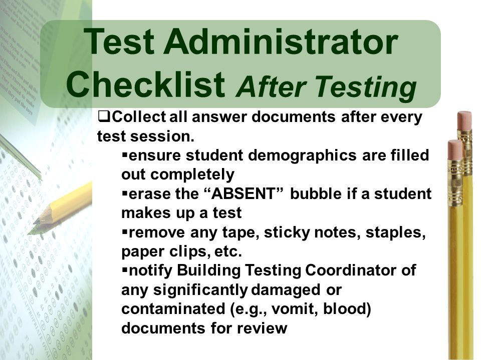 Test Administrator Checklist After Testing Collect all answer documents after every test session. ensure student demographics are filled out completel