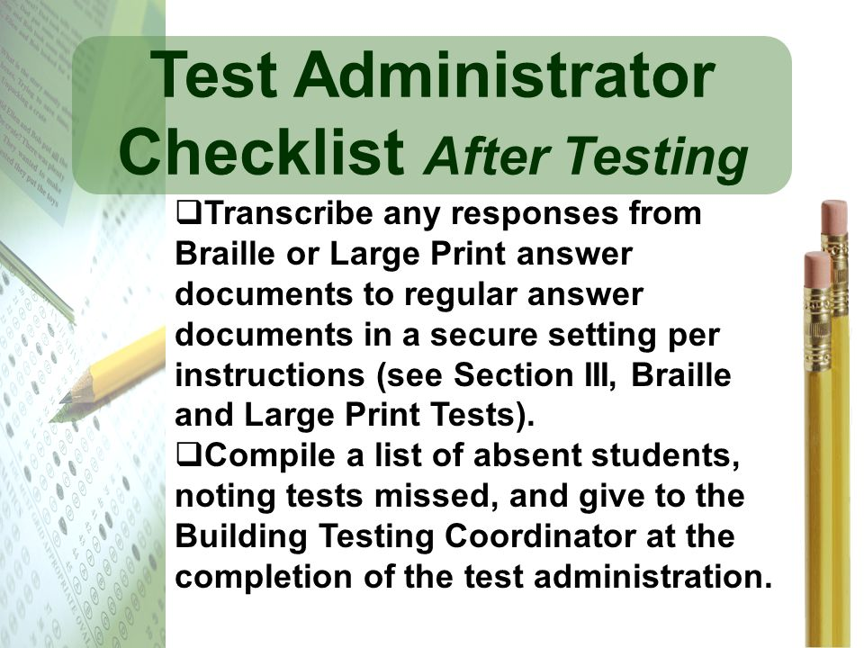 Test Administrator Checklist After Testing Transcribe any responses from Braille or Large Print answer documents to regular answer documents in a secu