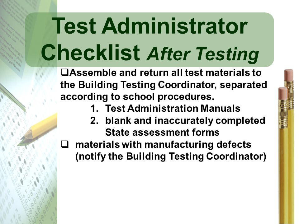 Test Administrator Checklist After Testing Assemble and return all test materials to the Building Testing Coordinator, separated according to school p