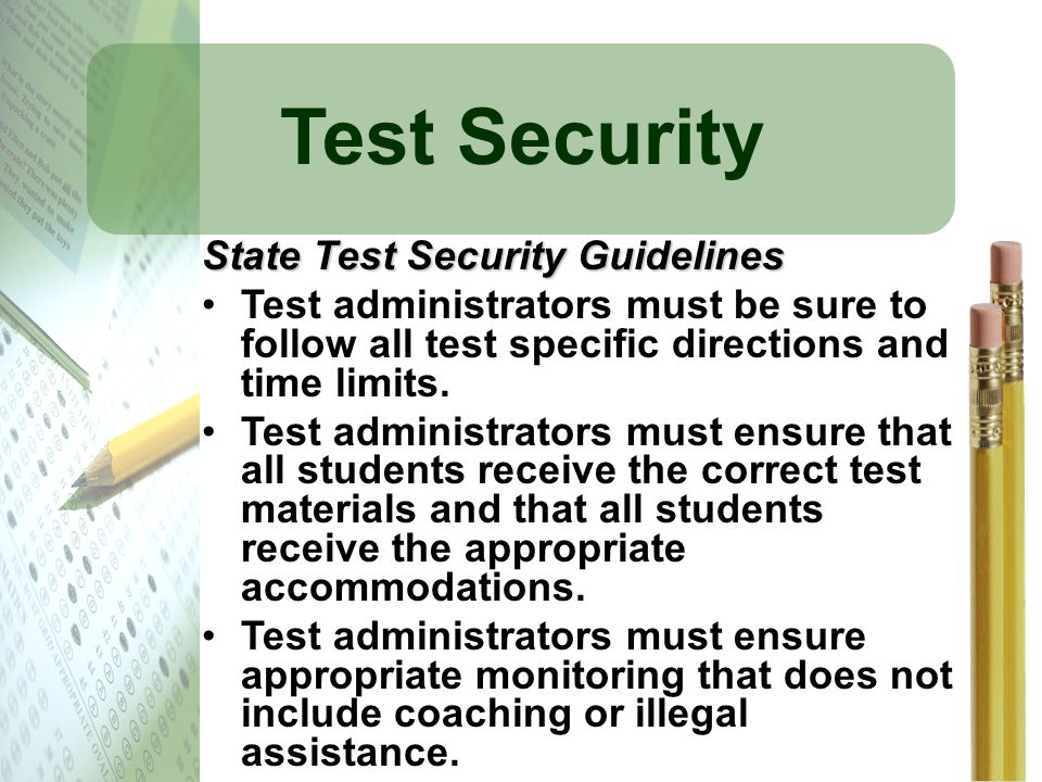 Test Security State Test Security Guidelines Test administrators must be sure to follow all test specific directions and time limits. Test administrat