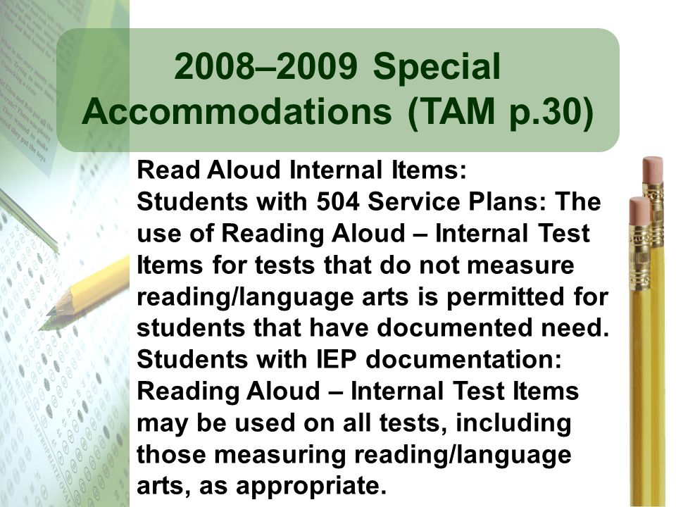 2008–2009 Special Accommodations (TAM p.30) Read Aloud Internal Items: Students with 504 Service Plans: The use of Reading Aloud – Internal Test Items