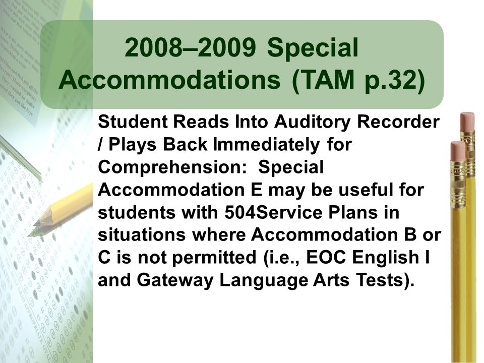 2008–2009 Special Accommodations (TAM p.32) Student Reads Into Auditory Recorder / Plays Back Immediately for Comprehension: Special Accommodation E m