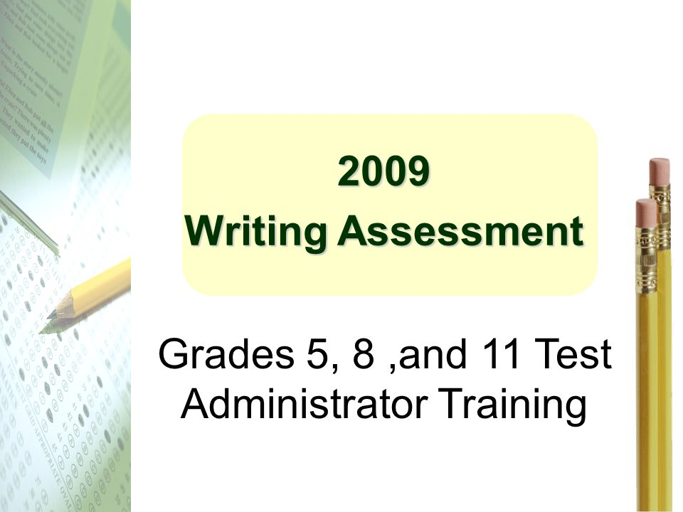 2009 Writing Assessment Grades 5, 8,and 11 Test Administrator Training