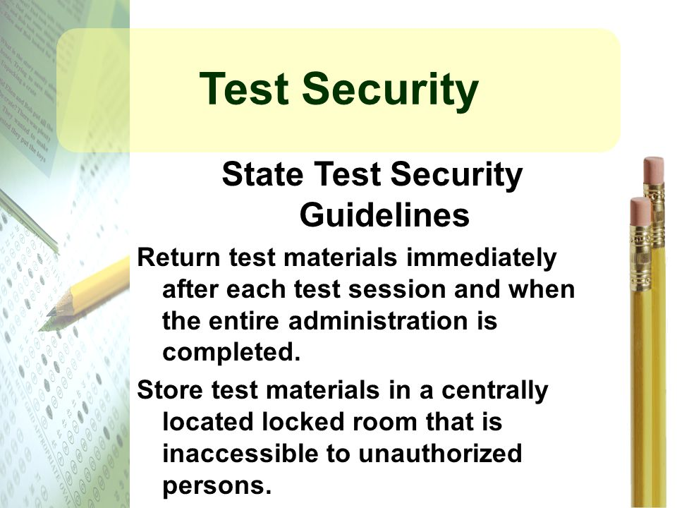 Test Security State Test Security Guidelines Return test materials immediately after each test session and when the entire administration is completed.