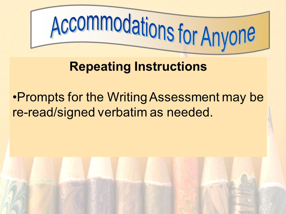 24 Repeating Instructions Prompts for the Writing Assessment may be re-read/signed verbatim as needed.