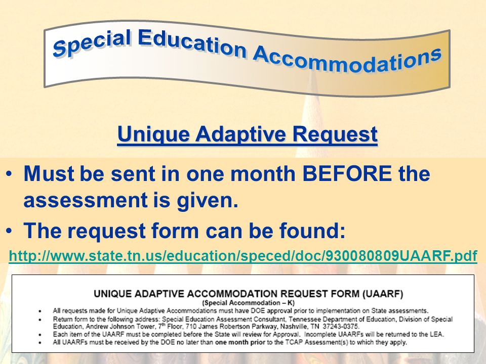 41 Unique Adaptive Request Must be sent in one month BEFORE the assessment is given.
