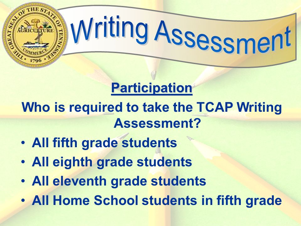 44 Participation Who is required to take the TCAP Writing Assessment.