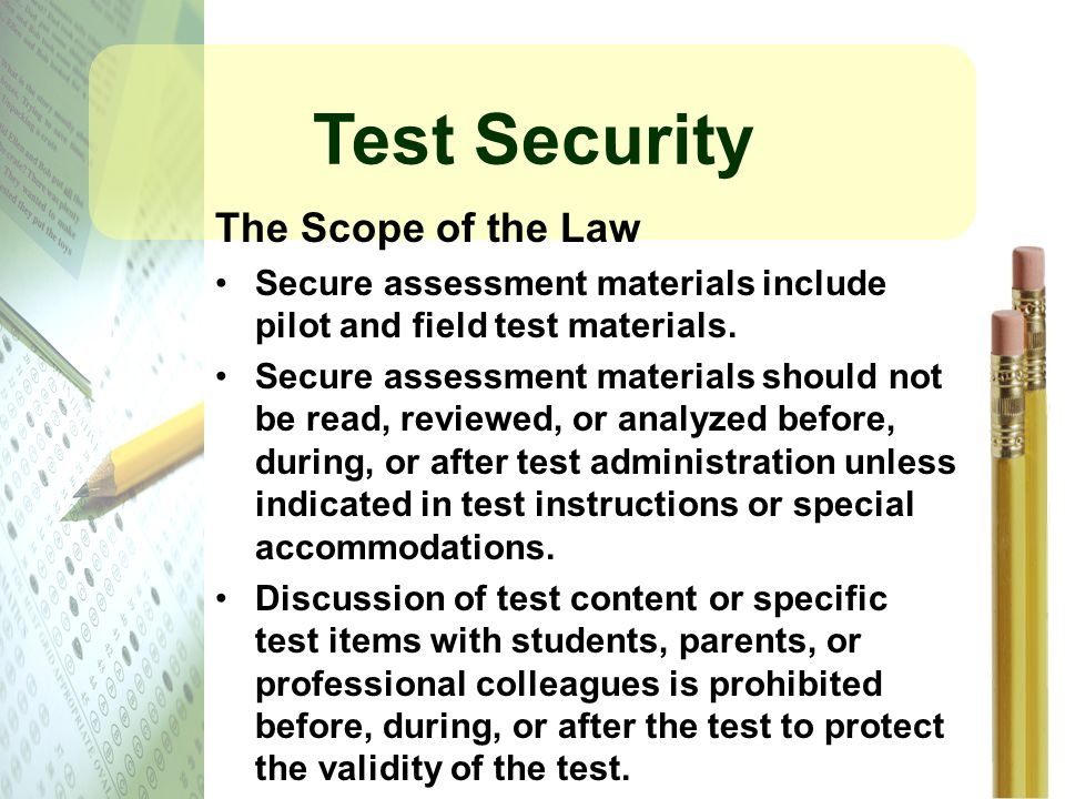 Test Security The Scope of the Law Secure assessment materials include pilot and field test materials.