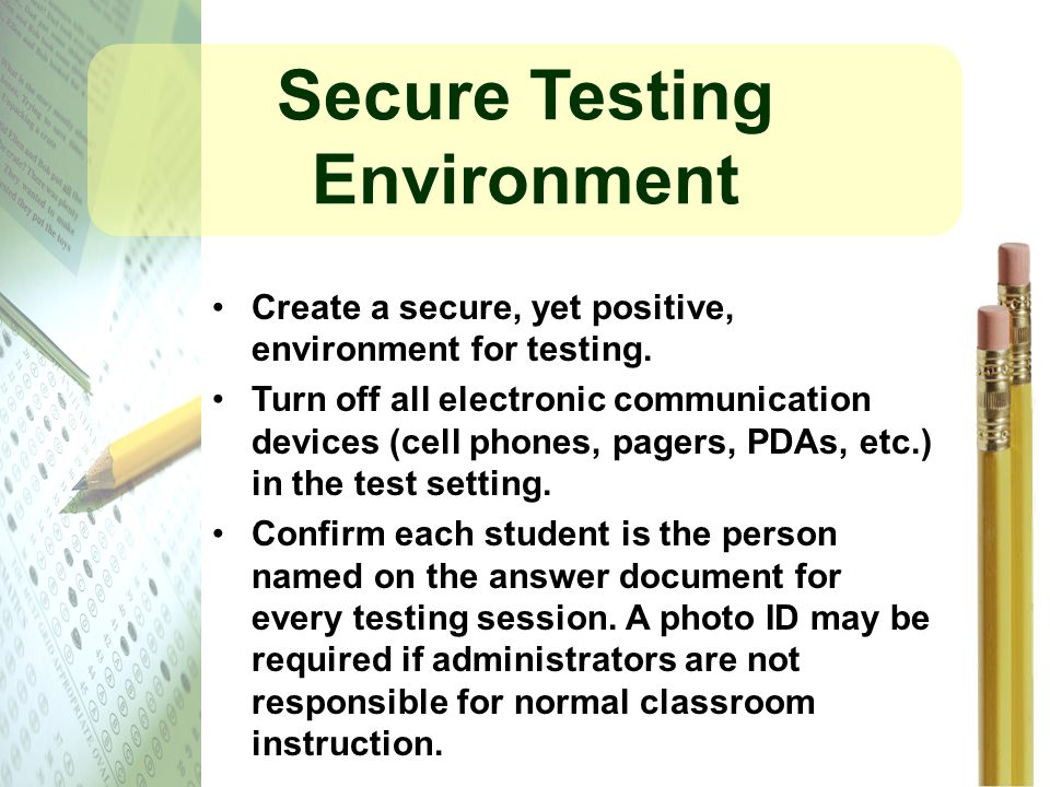 Secure Testing Environment Create a secure, yet positive, environment for testing.