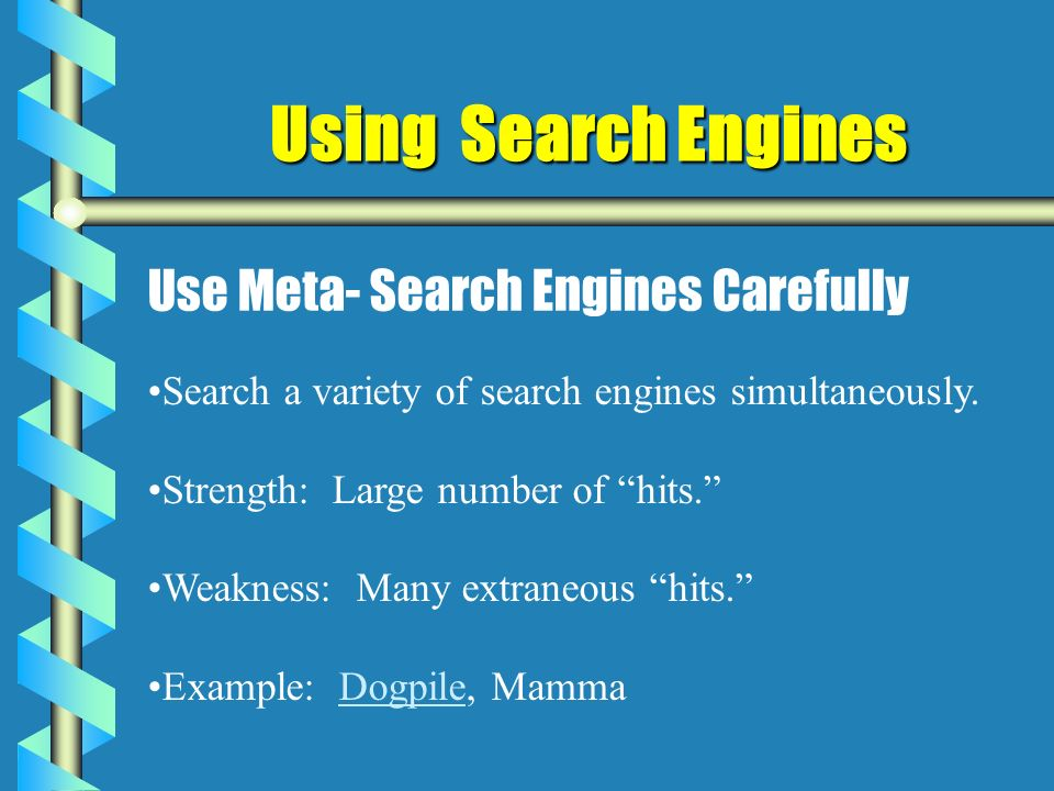 Using Search Engines Use Meta- Search Engines Carefully Search a variety of search engines simultaneously.