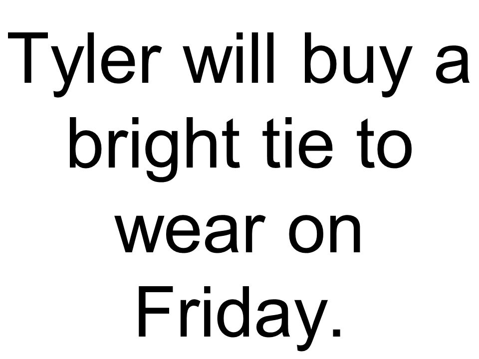Tyler will buy a bright tie to wear on Friday.
