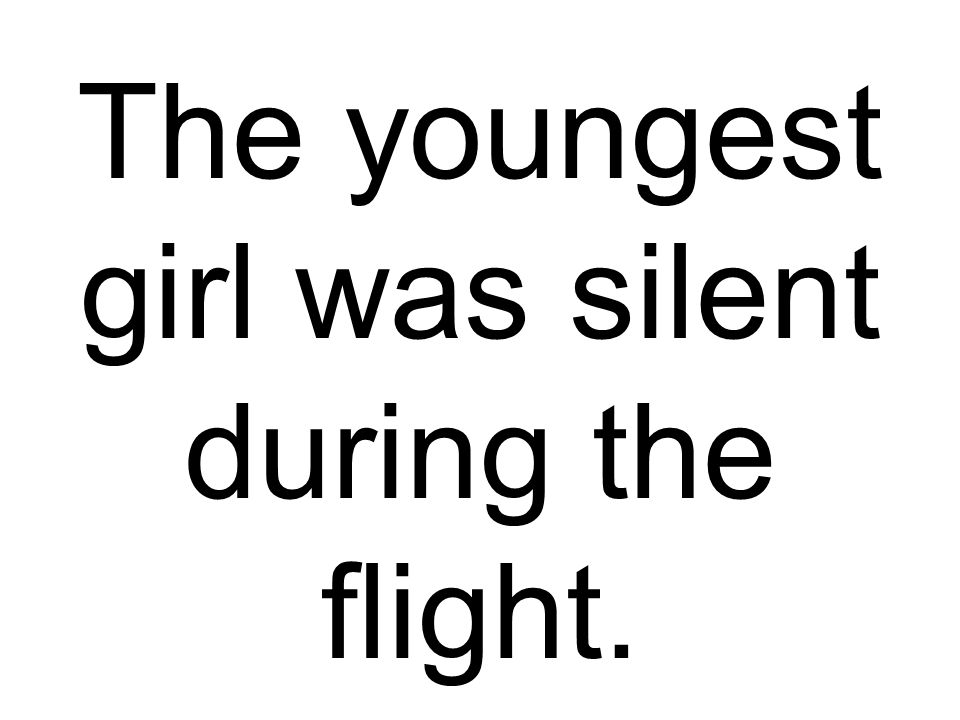The youngest girl was silent during the flight.
