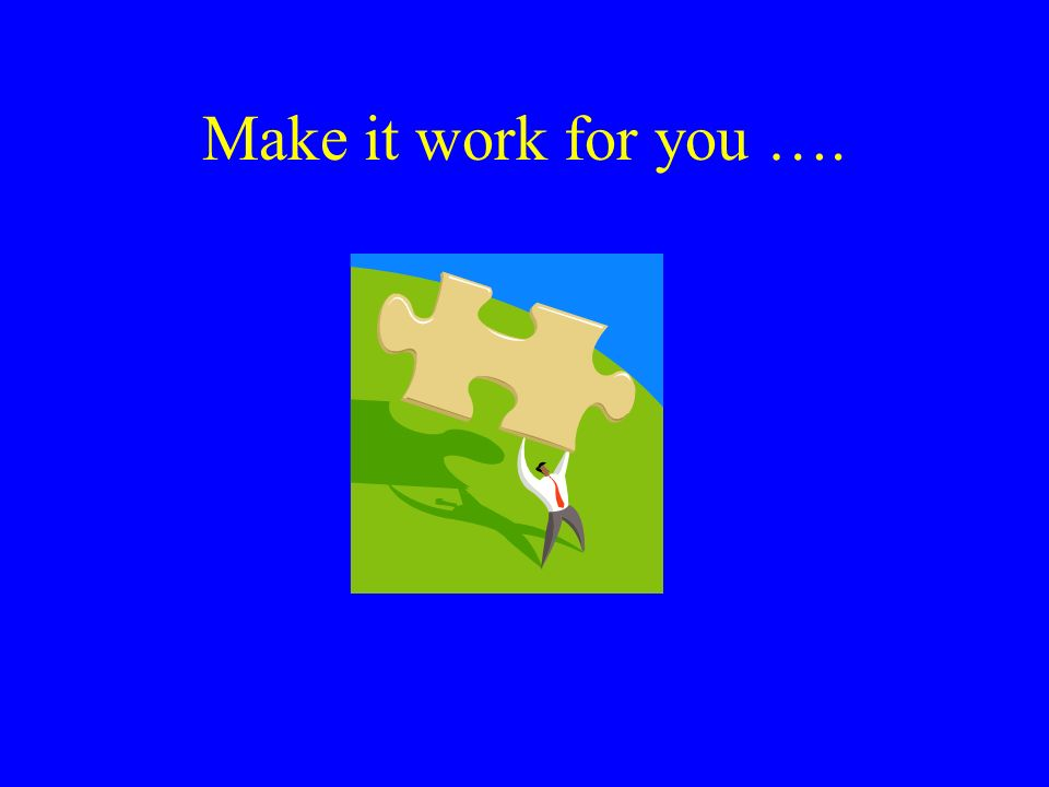 Make it work for you ….
