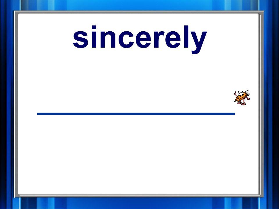 5. sincerely sincerely