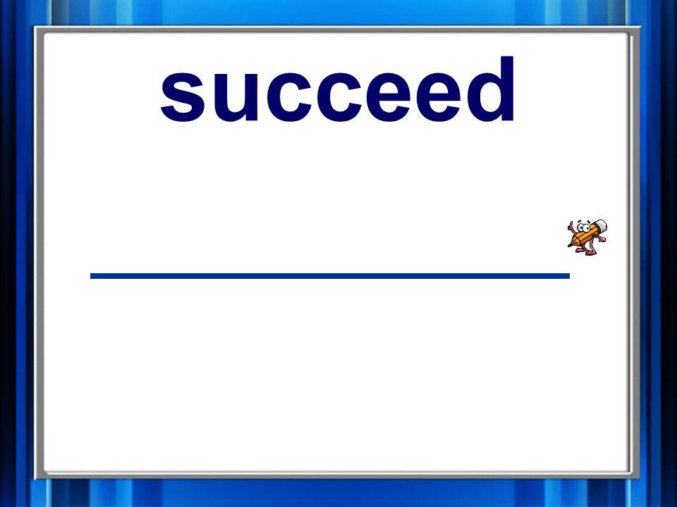 6. succeed succeed