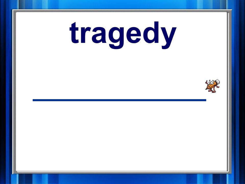 8. tragedy tragedy