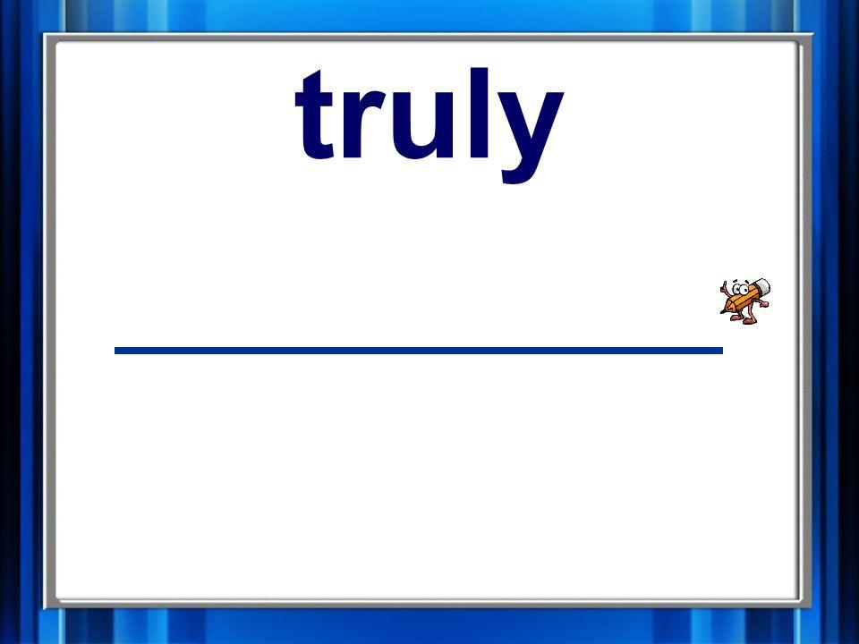 9. truly truly