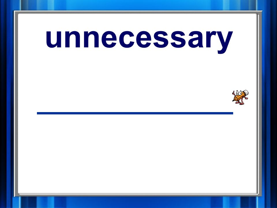 11. unnecessary unnecessary