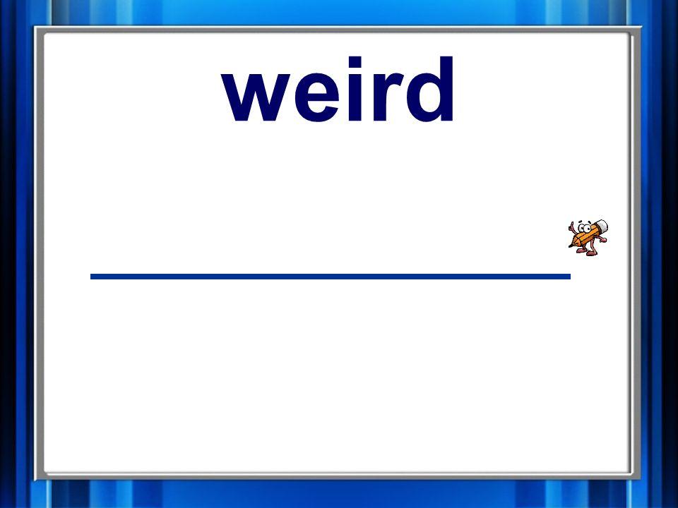 15. weird weird
