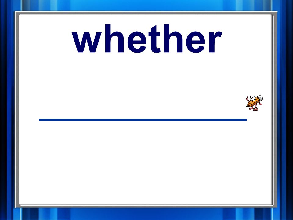 16. whether whether