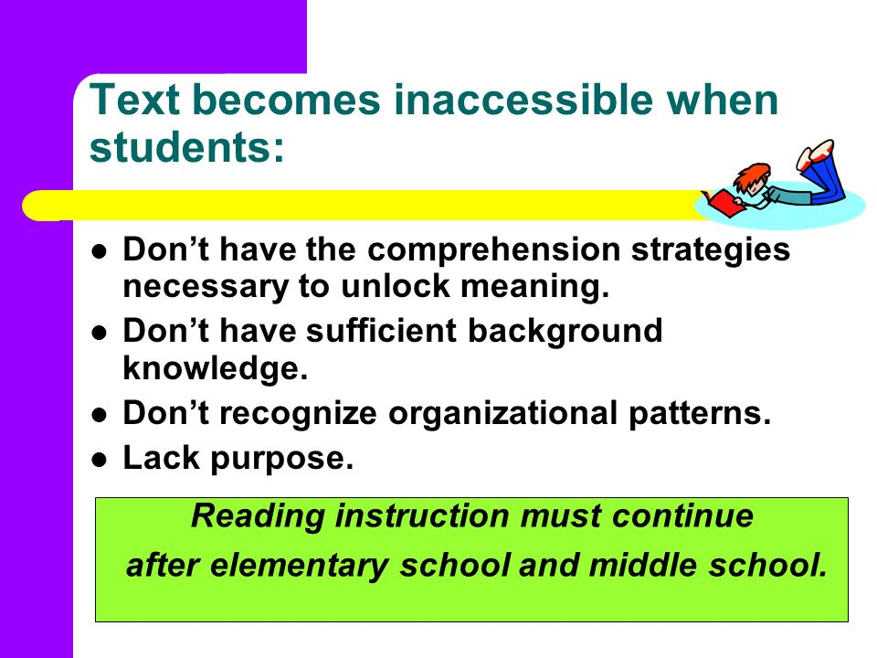 Text becomes inaccessible when students: Dont have the comprehension strategies necessary to unlock meaning. Dont have sufficient background knowledge