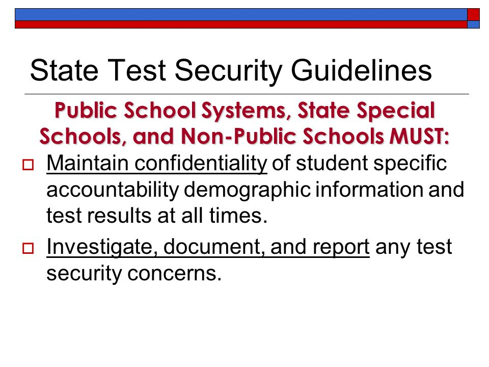 State Test Security Guidelines Maintain confidentiality of student specific accountability demographic information and test results at all times.