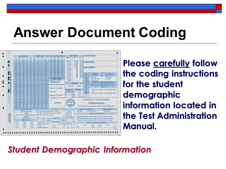 Answer Document Coding Please carefully follow the coding instructions for the student demographic information located in the Test Administration Manual.