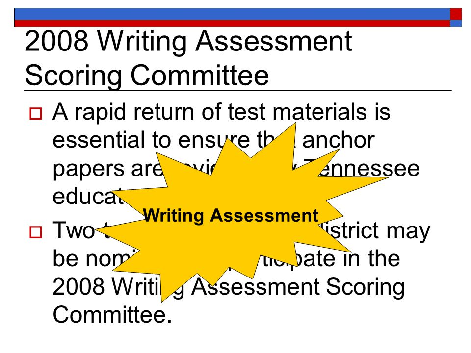 2008 Writing Assessment Scoring Committee A rapid return of test materials is essential to ensure that anchor papers are reviewed by Tennessee educators.