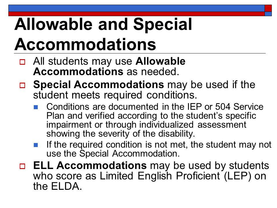 Allowable and Special Accommodations All students may use Allowable Accommodations as needed.