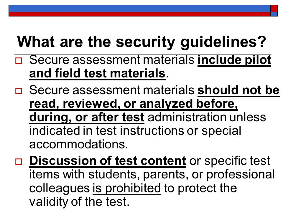 Secure assessment materials include pilot and field test materials. Secure assessment materials should not be read, reviewed, or analyzed before, duri