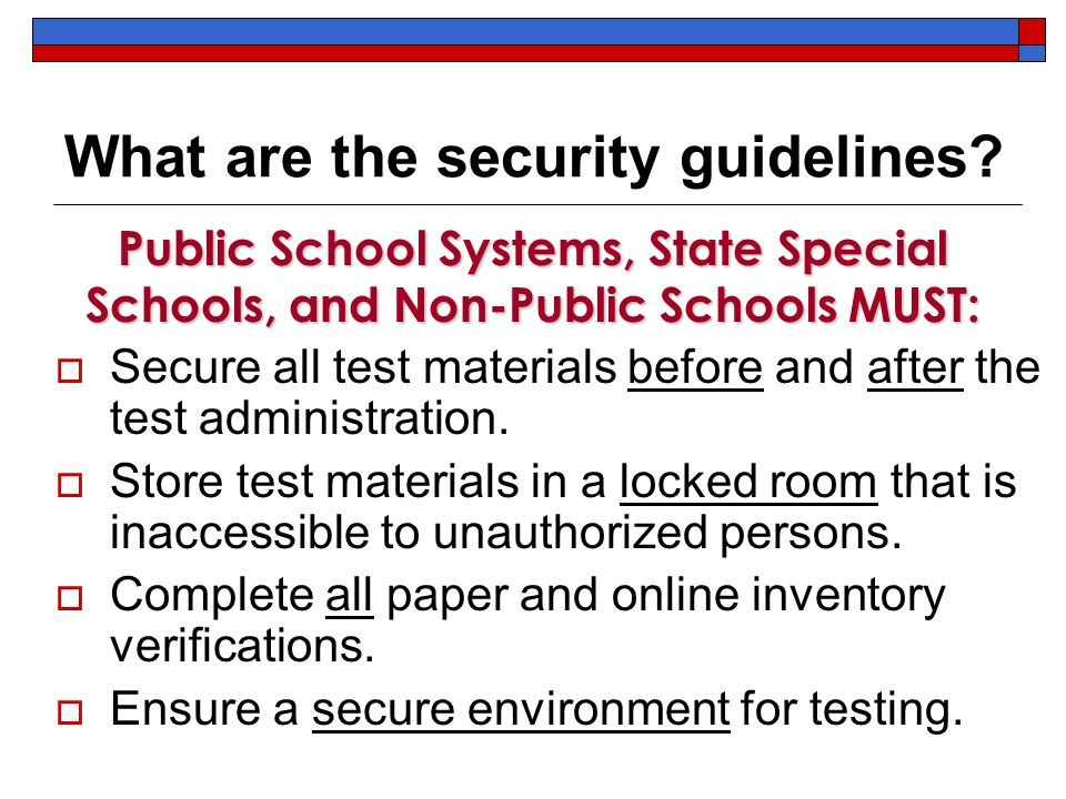 Secure all test materials before and after the test administration. Store test materials in a locked room that is inaccessible to unauthorized persons
