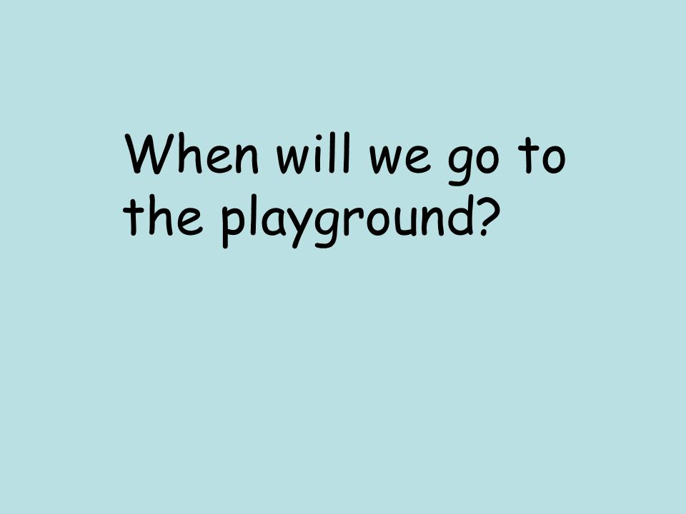 When will we go to the playground?