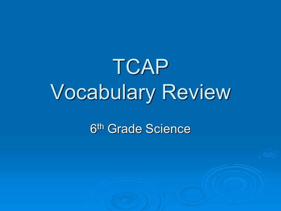 TCAP Vocabulary Review 6 th Grade Science