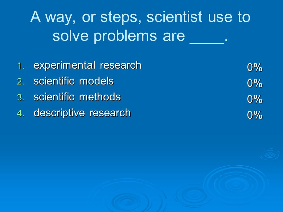 A way, or steps, scientist use to solve problems are ____.
