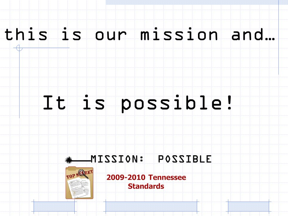 this is our mission and… It is possible! MISSION: POSSIBLE