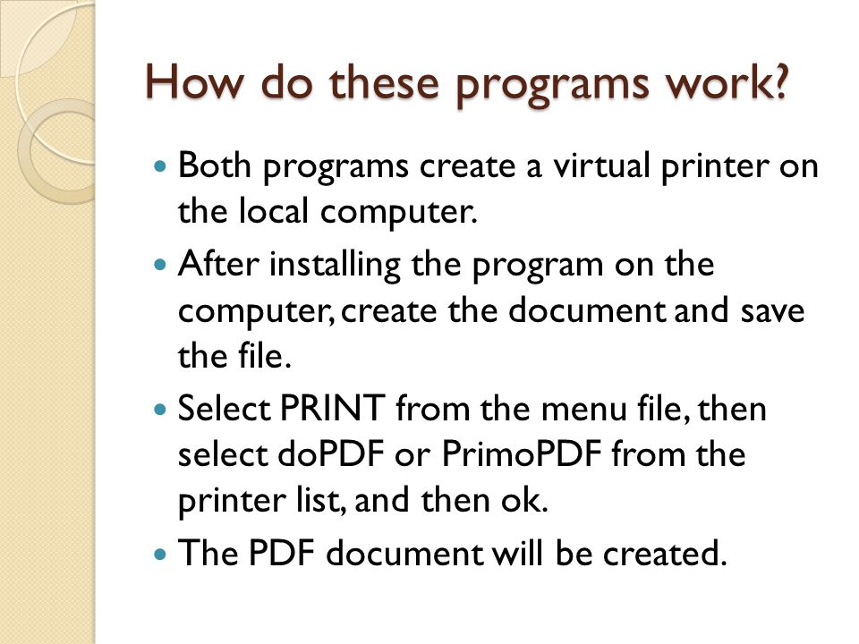 How do these programs work? Both programs create a virtual printer on the local computer. After installing the program on the computer, create the doc