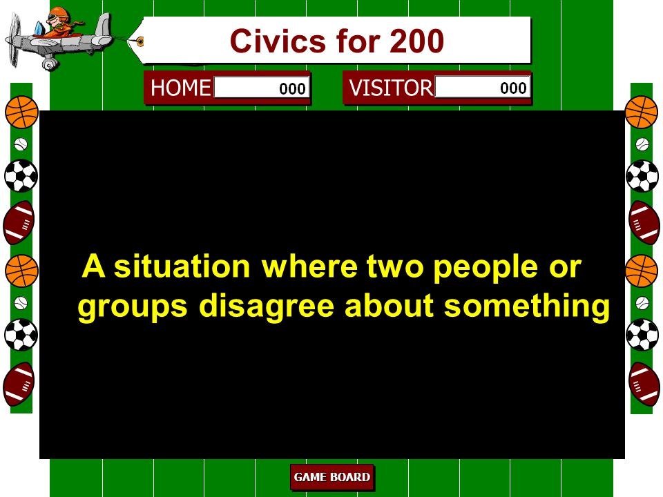 HOME VISITOR GAME BOARD GAME BOARD GAME BOARD GAME BOARD citizenship 100 The behavior of a member of a society or group Civics for 100