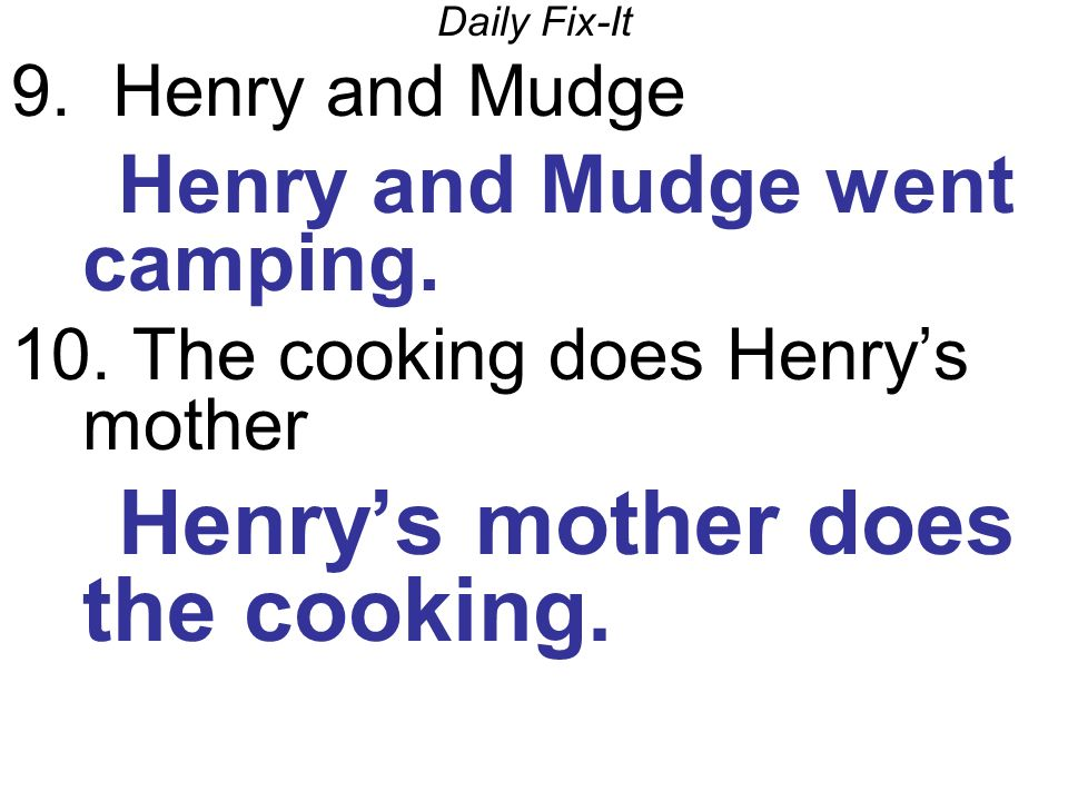 Daily Fix-It 9. Henry and Mudge Henry and Mudge went camping.