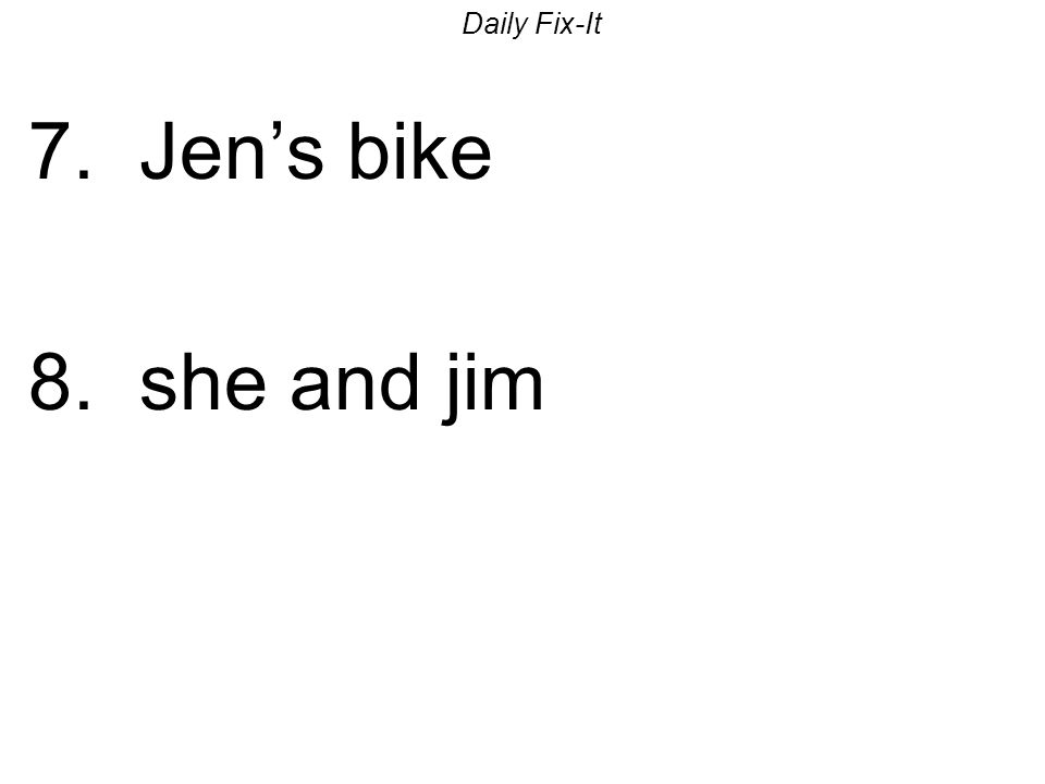 Daily Fix-It 7. Jens bike 8. she and jim