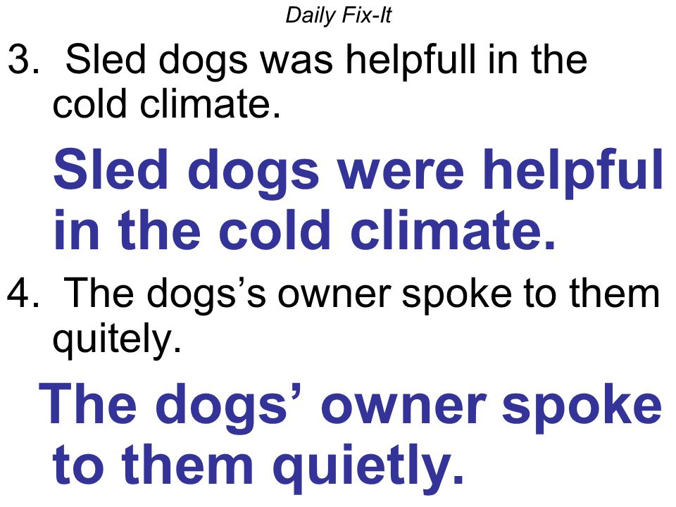 Daily Fix-It 3. Sled dogs was helpfull in the cold climate.