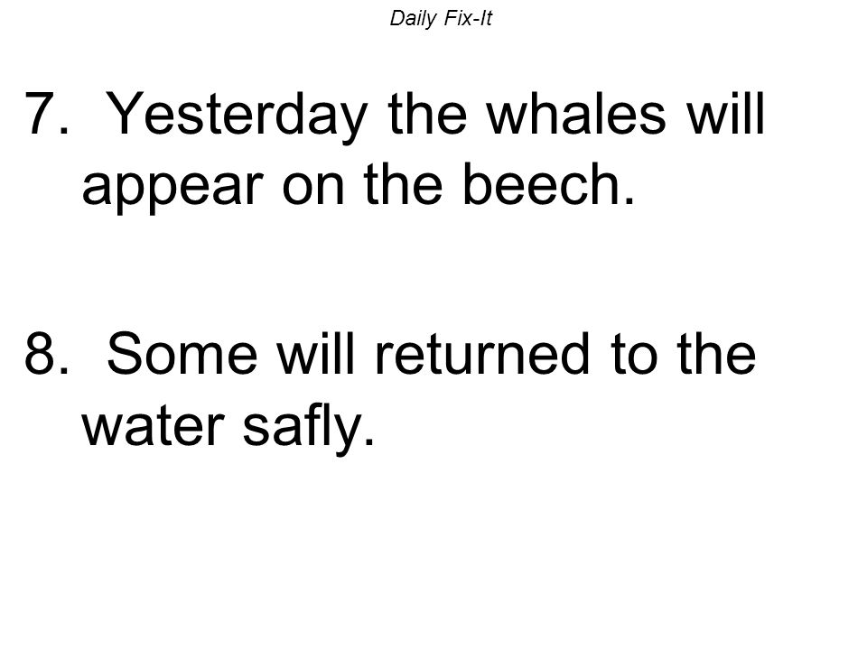 Daily Fix-It 7. Yesterday the whales will appear on the beech.