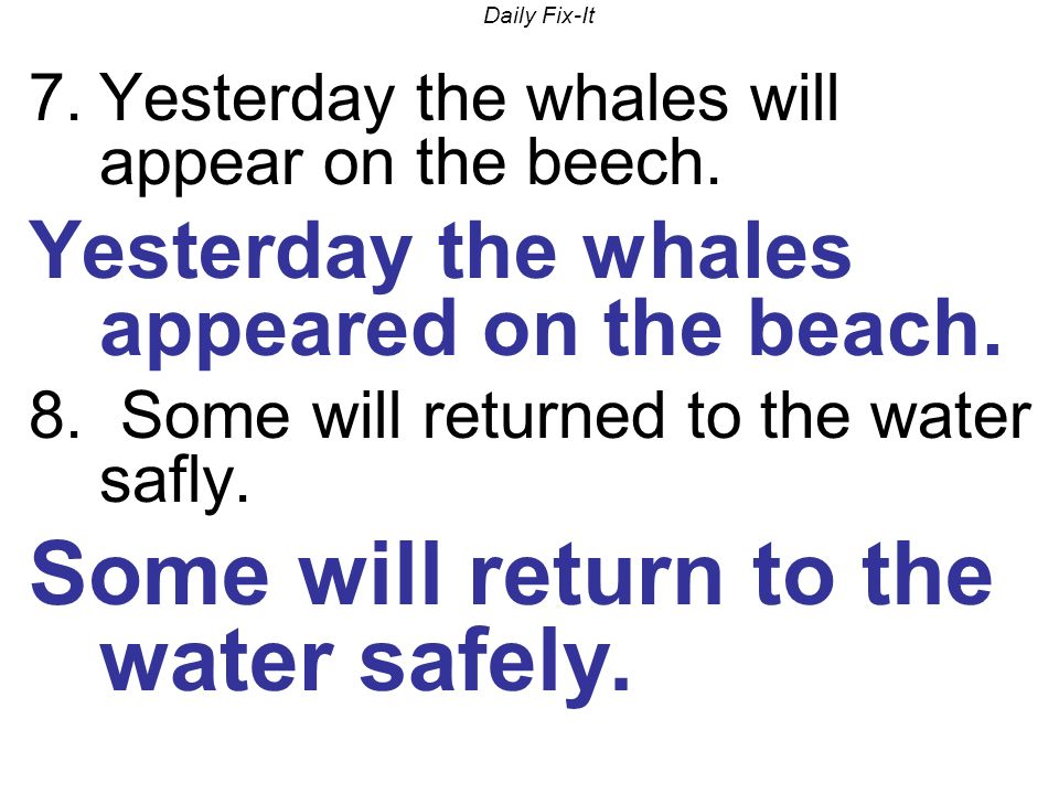 Daily Fix-It 7.Yesterday the whales will appear on the beech.