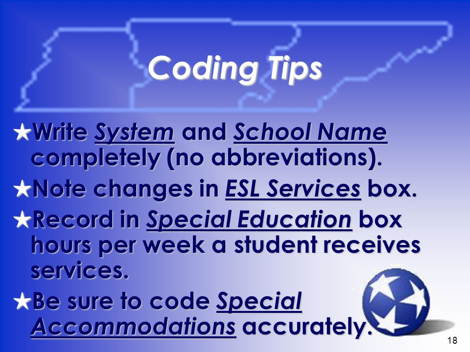 18 Coding Tips Write System and School Name completely (no abbreviations).