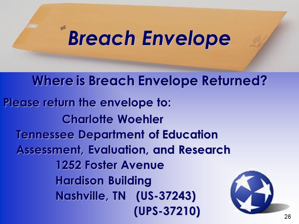 26 Breach Envelope Where is Breach Envelope Returned? Please return the envelope to: Charlotte Woehler Charlotte Woehler Tennessee Department of Educa