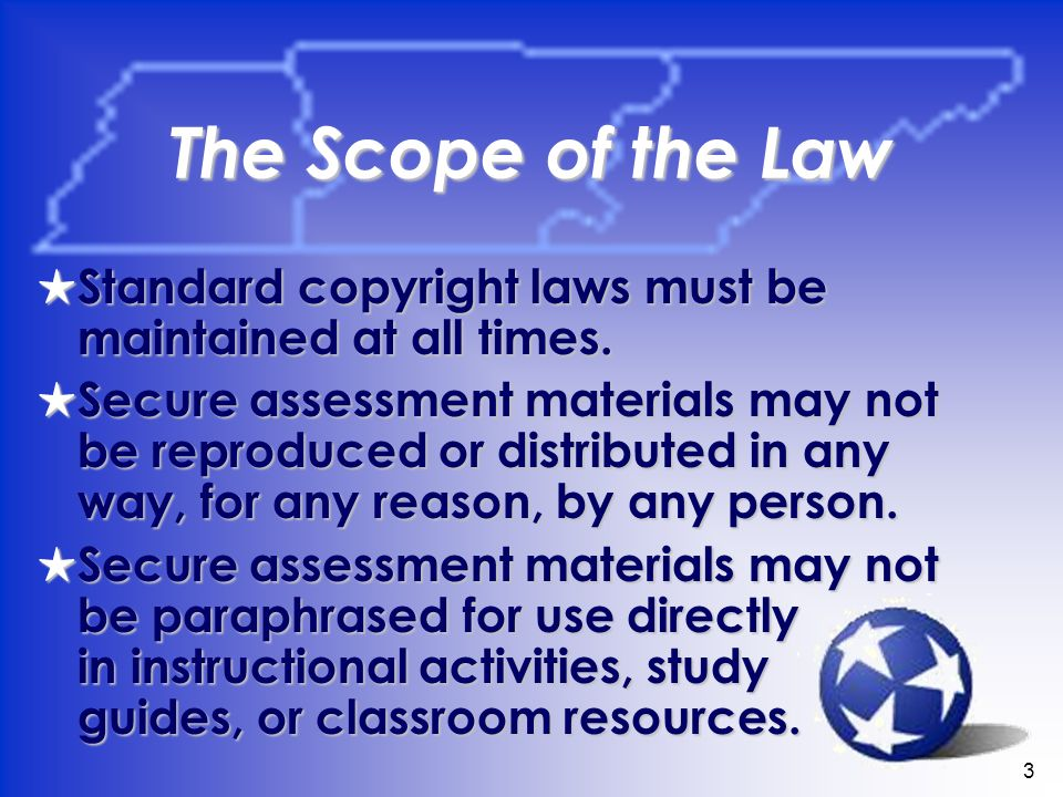 3 The Scope of the Law Standard copyright laws must be maintained at all times.