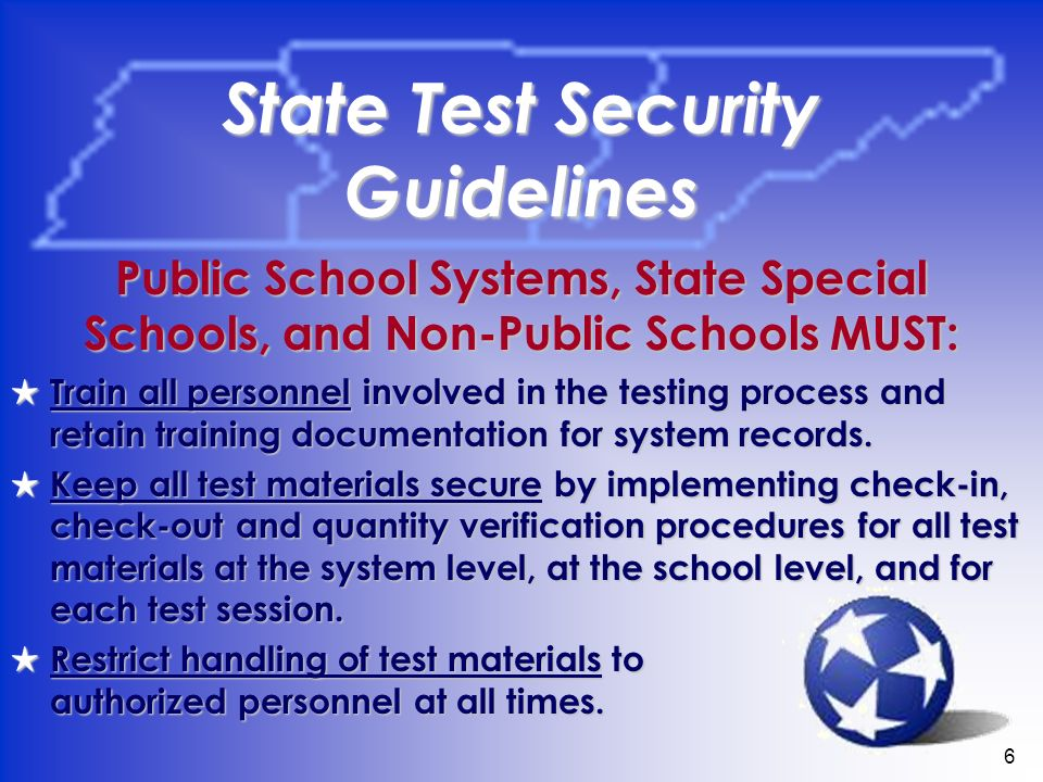 6 State Test Security Guidelines Train all personnel involved in the testing process and retain training documentation for system records. Train all p